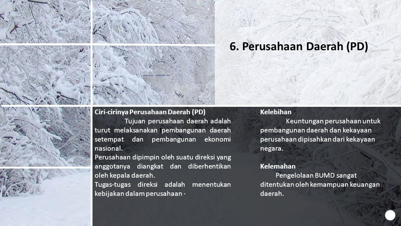 6. Perusahaan Daerah (PD) Ciri-cirinya Perusahaan Daerah (PD) Tujuan perusahaan daerah adalah turut melaksanakan pembangunan daerah setempat dan pemba