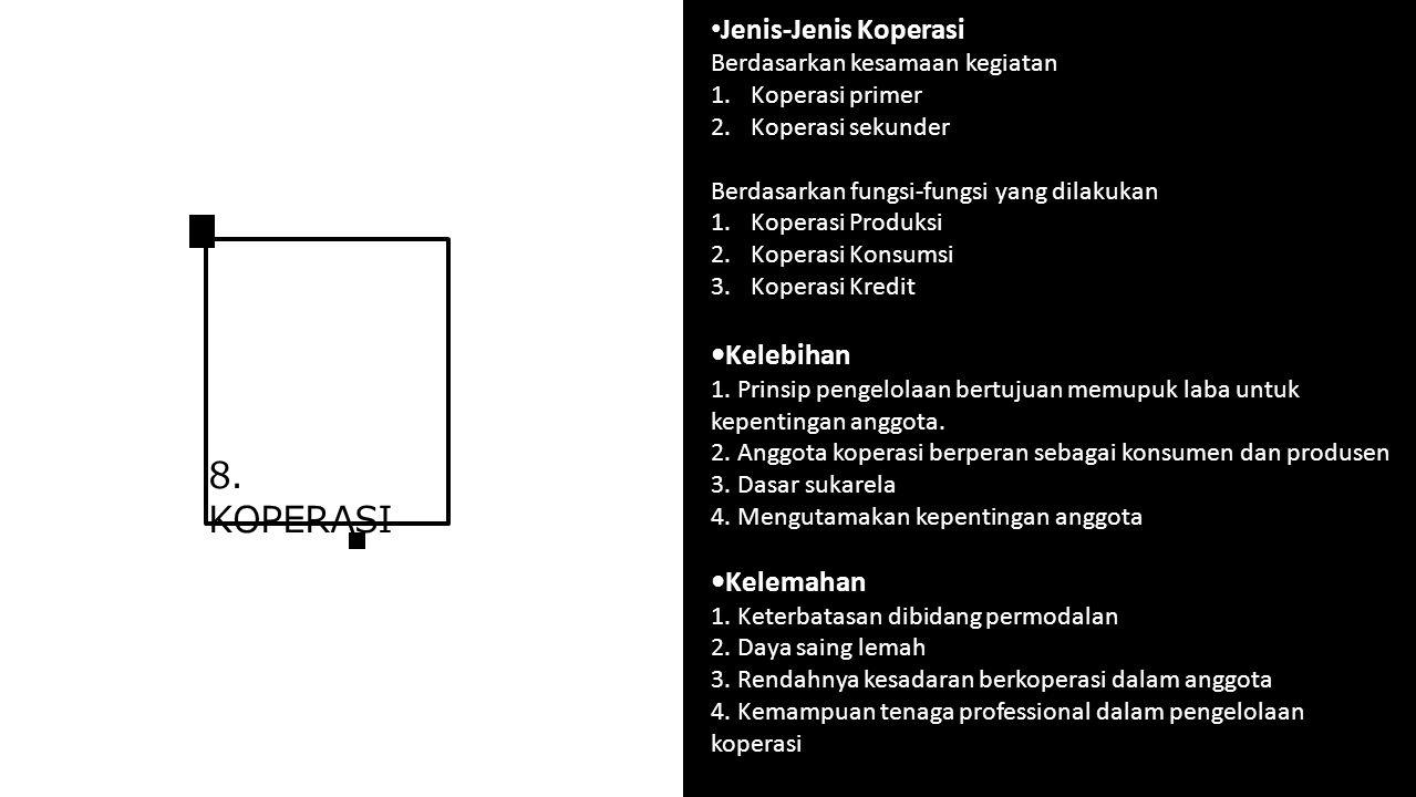 8. KOPERASI Jenis-Jenis Koperasi Berdasarkan kesamaan kegiatan 1.Koperasi primer 2.Koperasi sekunder Berdasarkan fungsi-fungsi yang dilakukan 1.Kopera