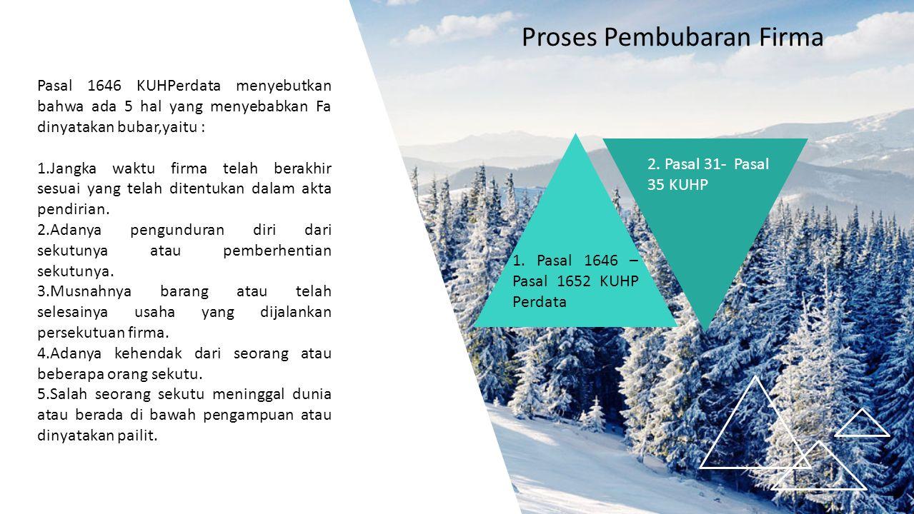 Proses Pembubaran Firma 1. Pasal 1646 – Pasal 1652 KUHP Perdata 2.