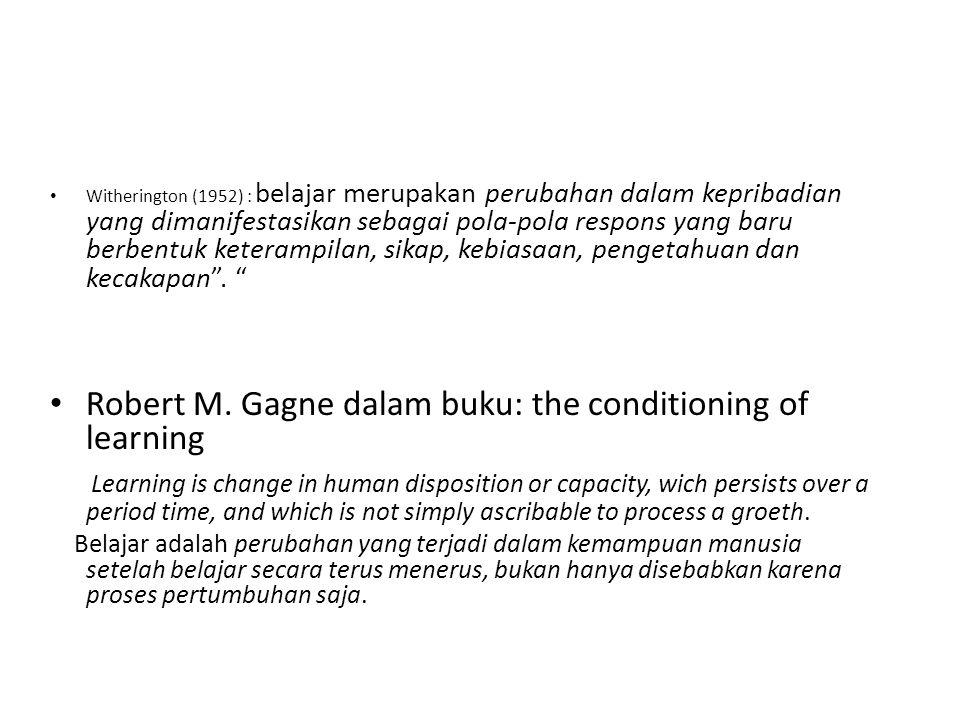 Witherington (1952) : belajar merupakan perubahan dalam kepribadian yang dimanifestasikan sebagai pola-pola respons yang baru berbentuk keterampilan,