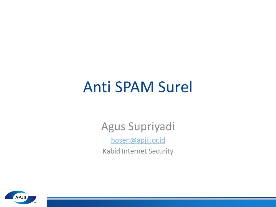 Anti SPAM Surel Agus Supriyadi bosen@apjii.or.id Kabid Internet Security