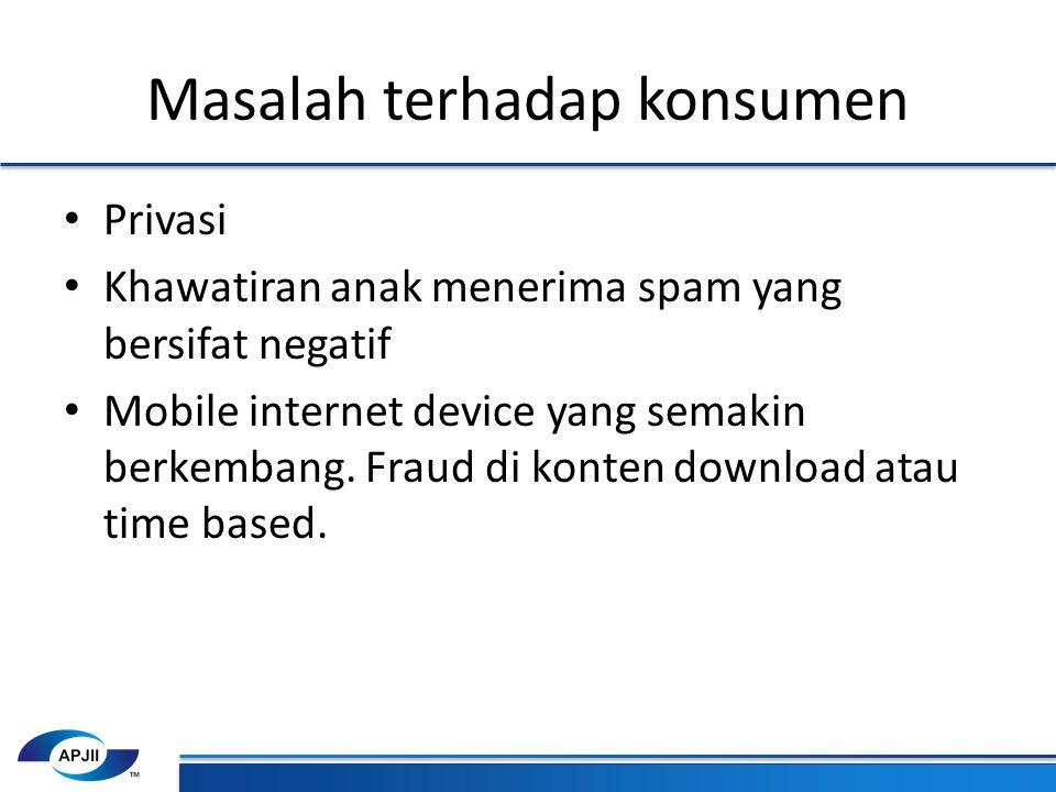 Masalah terhadap konsumen Privasi Khawatiran anak menerima spam yang bersifat negatif Mobile internet device yang semakin berkembang.
