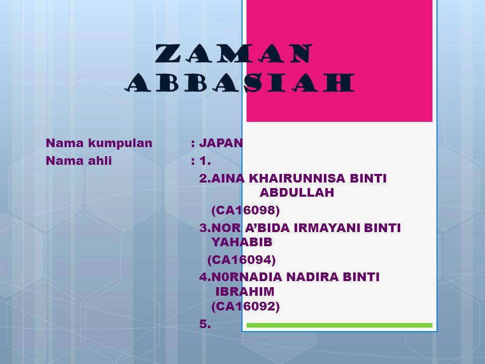 Zaman Abbasiah Nama kumpulan : JAPAN Nama ahli : 1.