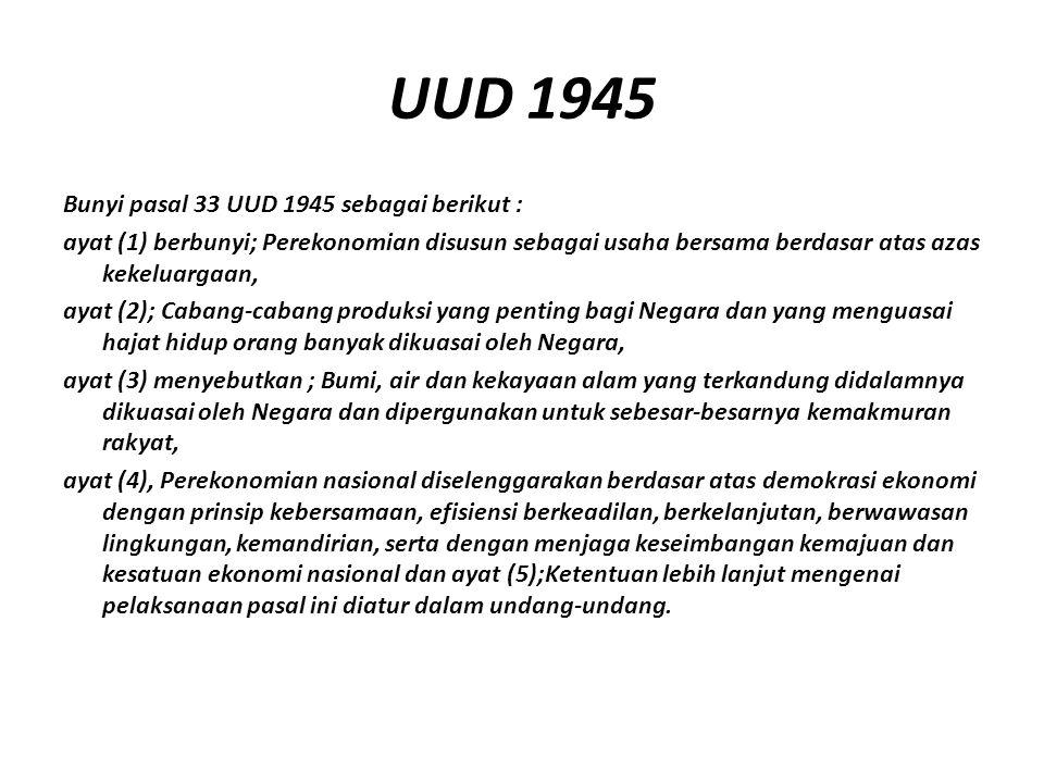 UUD 1945 Bunyi pasal 33 UUD 1945 sebagai berikut : ayat (1) berbunyi; Perekonomian disusun sebagai usaha bersama berdasar atas azas kekeluargaan, ayat