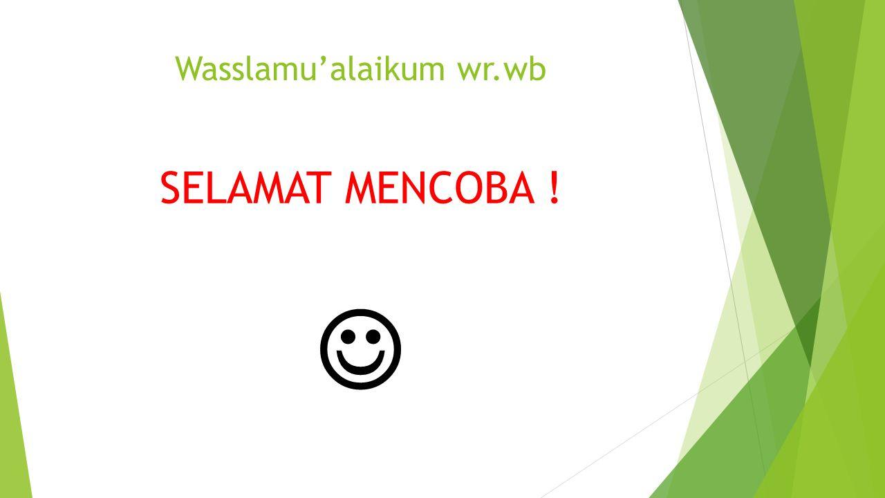 Wasslamu'alaikum wr.wb SELAMAT MENCOBA !