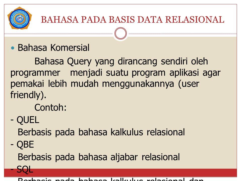 BAHASA PADA BASIS DATA RELASIONAL Bahasa Komersial Bahasa Query yang dirancang sendiri oleh programmer menjadi suatu program aplikasi agar pemakai leb