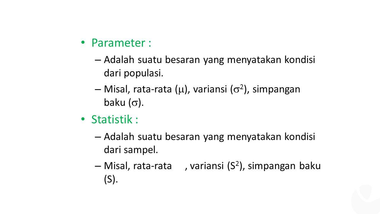 Parameter : – Adalah suatu besaran yang menyatakan kondisi dari populasi.