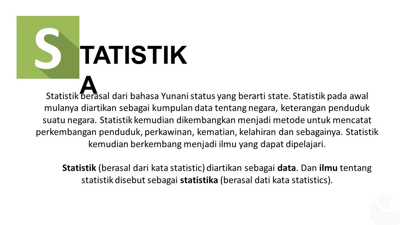 Statistik berasal dari bahasa Yunani status yang berarti state.