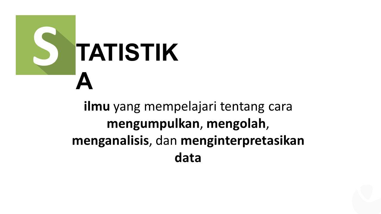 TATISTIK A ilmu yang mempelajari tentang cara mengumpulkan, mengolah, menganalisis, dan menginterpretasikan data