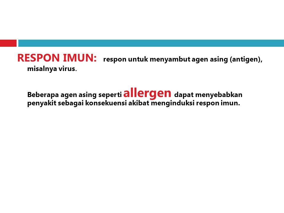 RESPON IMUN: respon untuk menyambut agen asing (antigen), misalnya virus.