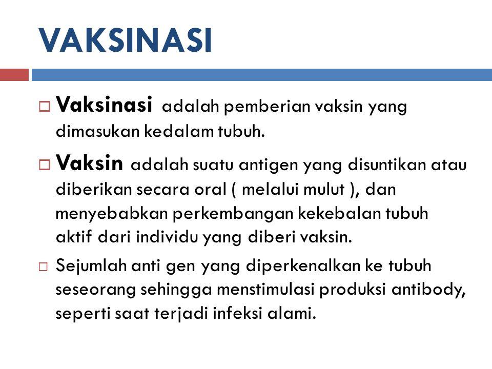 VAKSINASI  Vaksinasi adalah pemberian vaksin yang dimasukan kedalam tubuh.