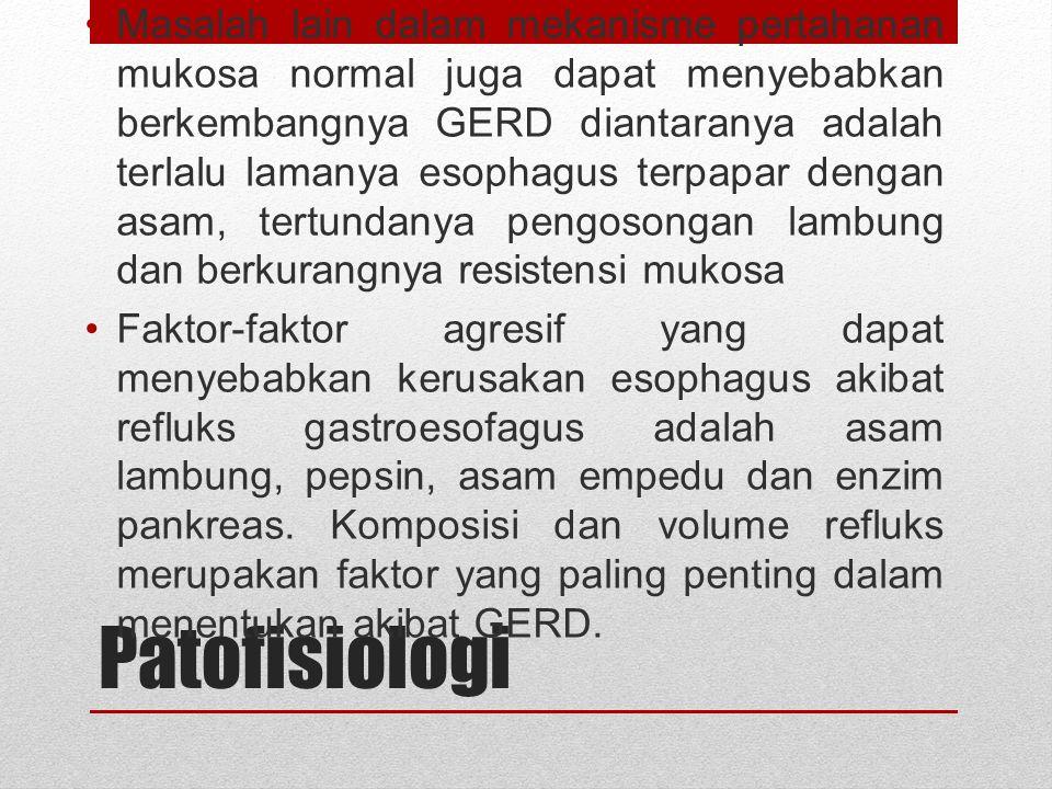 Patofisiologi Kebanyakan pasien GERD bukan terjadi karena terjadi permasalahan produksi asam yang berlebih, akan tetapi kontak yang terlalu lama antara asam yang diproduksi dengan mukosa esofagus.