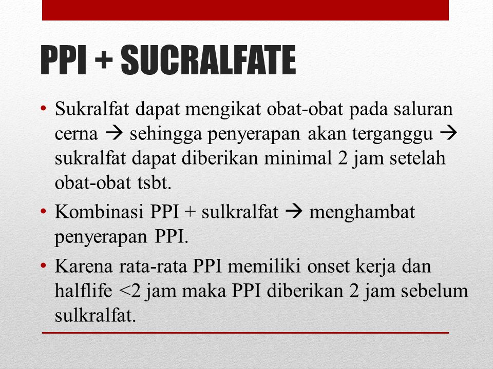 SUCRALFATE Sukralfat (garam Al dari disakarida sulfat )  perlindungan mukosa lambung dengan melindungi jaringan ulserasi dari faktor-faktor agresif seperti asam, pepsin, dan garam empedu.