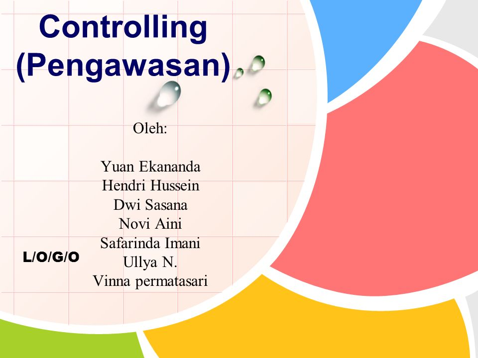 L/O/G/O Oleh: Yuan Ekananda Hendri Hussein Dwi Sasana Novi Aini Safarinda Imani Ullya N. Vinna permatasari Controlling (Pengawasan)