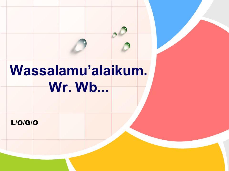 L/O/G/O Wassalamu'alaikum. Wr. Wb...