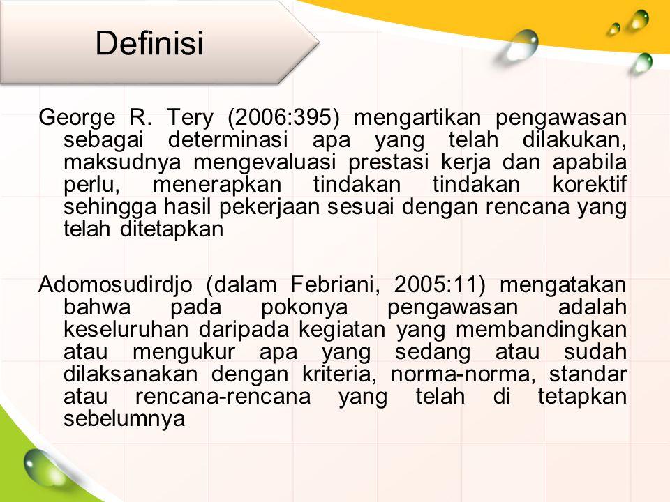 George R. Tery (2006:395) mengartikan pengawasan sebagai determinasi apa yang telah dilakukan, maksudnya mengevaluasi prestasi kerja dan apabila perlu