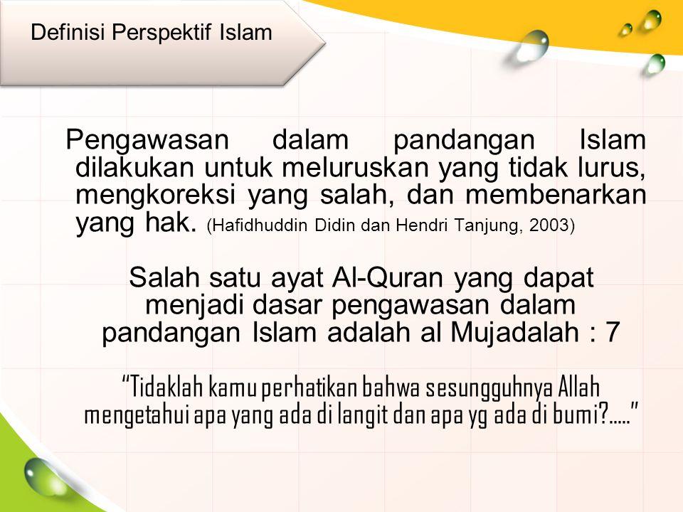 Pengawasan dalam pandangan Islam dilakukan untuk meluruskan yang tidak lurus, mengkoreksi yang salah, dan membenarkan yang hak.