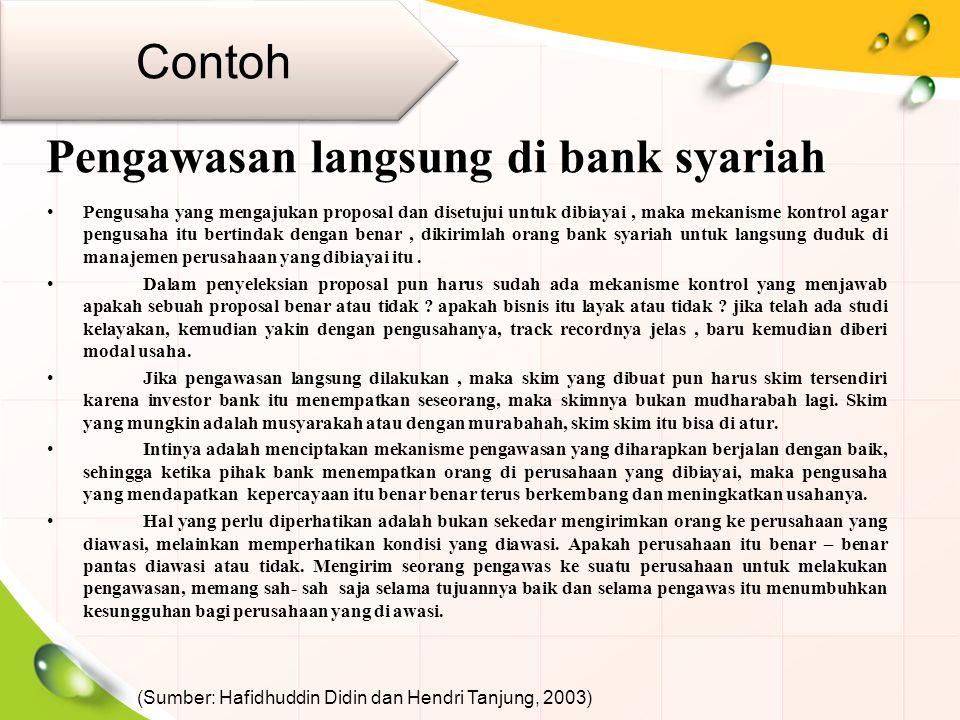 Pengawasan langsung di bank syariah Pengusaha yang mengajukan proposal dan disetujui untuk dibiayai, maka mekanisme kontrol agar pengusaha itu bertind