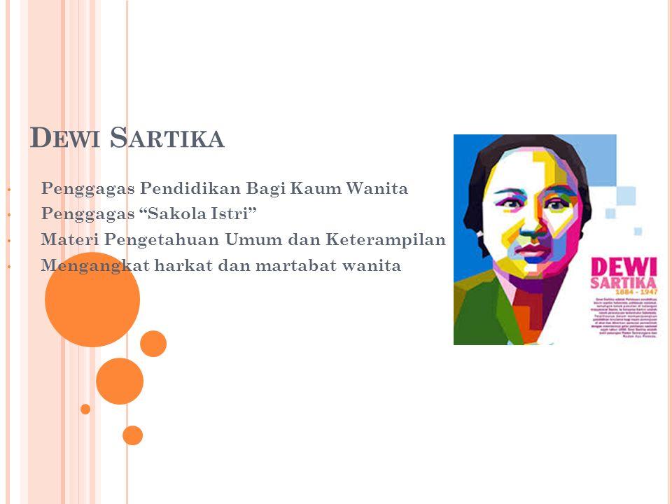 D EWI S ARTIKA Penggagas Pendidikan Bagi Kaum Wanita Penggagas Sakola Istri Materi Pengetahuan Umum dan Keterampilan Mengangkat harkat dan martabat wanita