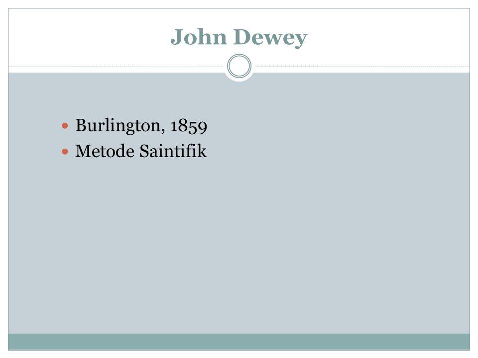 John Dewey Burlington, 1859 Metode Saintifik