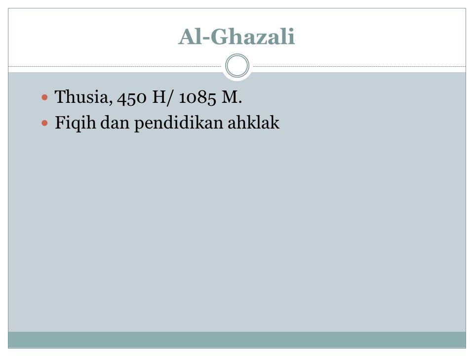 Al-Ghazali Thusia, 450 H/ 1085 M. Fiqih dan pendidikan ahklak