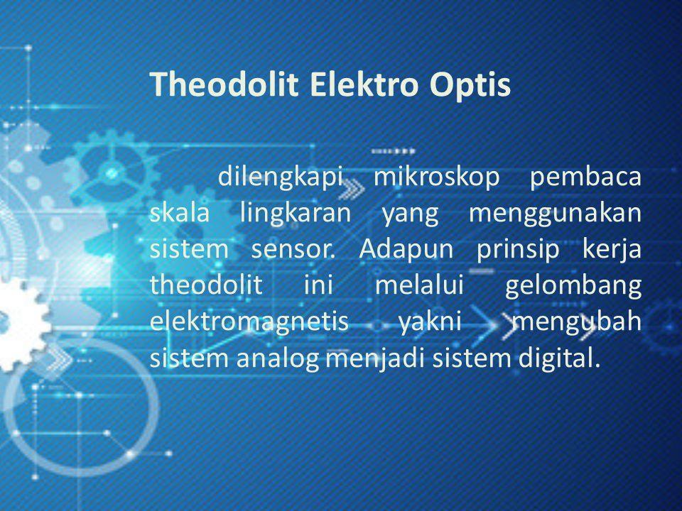 Theodolit Elektro Optis dilengkapi mikroskop pembaca skala lingkaran yang menggunakan sistem sensor.