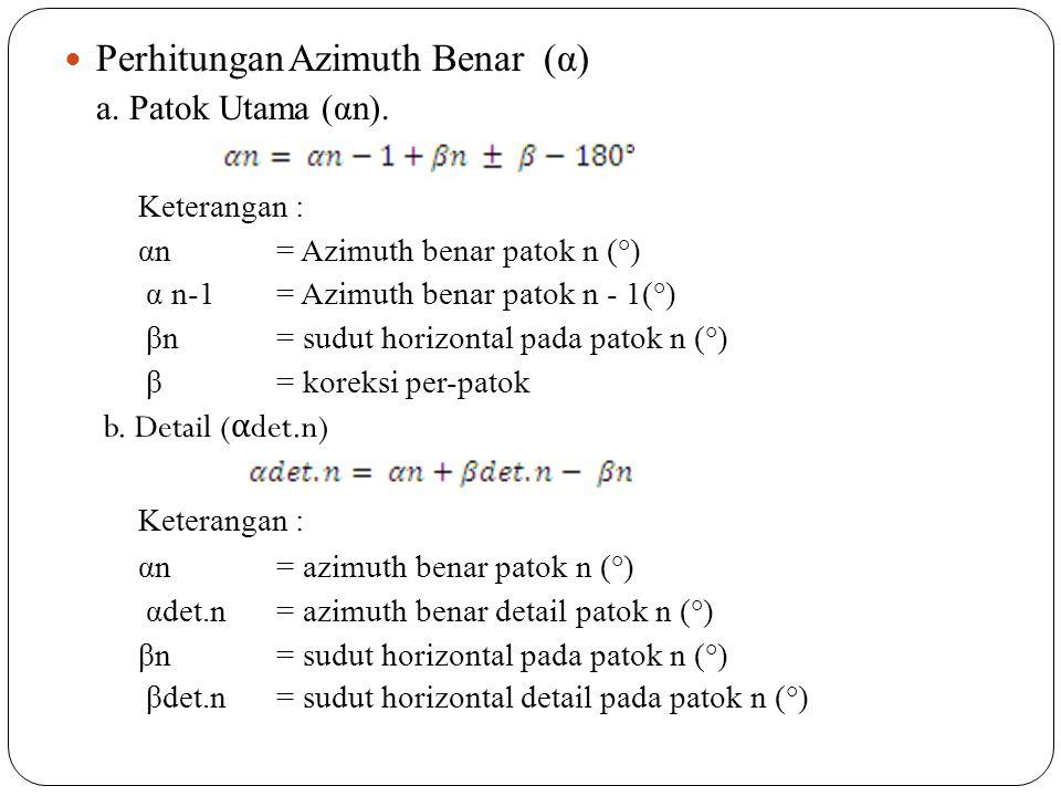 Perhitungan Azimuth Benar (α) a. Patok Utama (αn). Keterangan : αn= Azimuth benar patok n (°) α n-1= Azimuth benar patok n - 1(°) βn= sudut horizontal