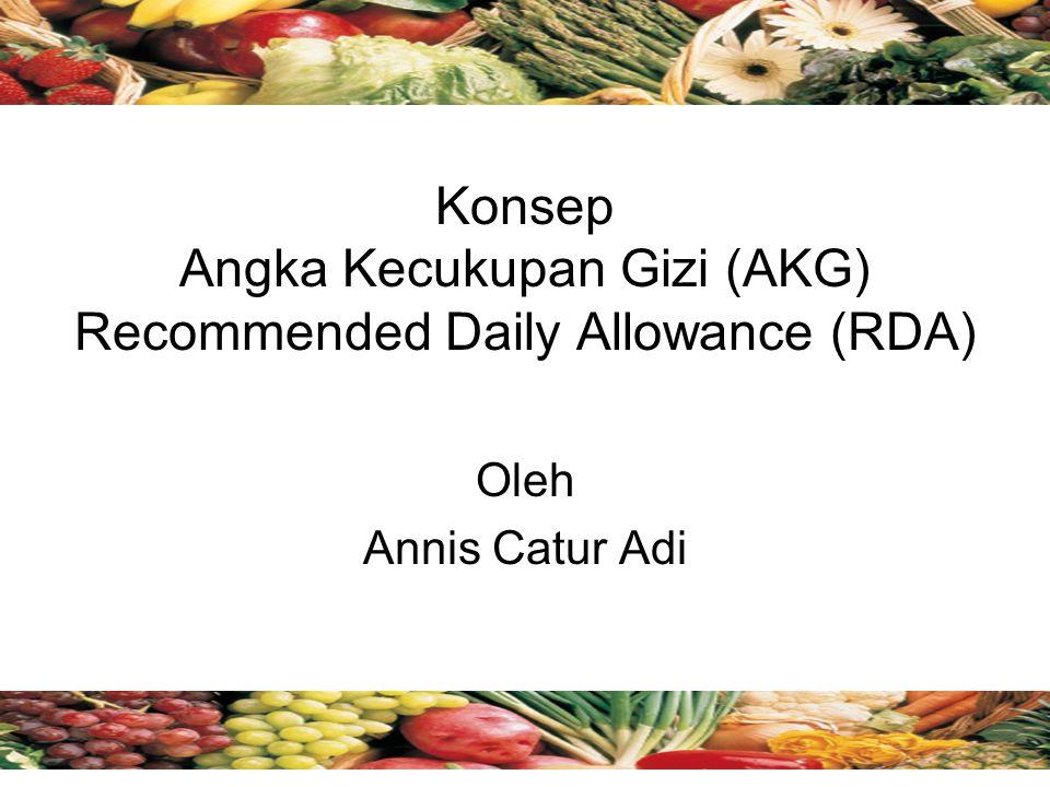 Konsep Angka Kecukupan Gizi (AKG) Recommended Daily Allowance (RDA) Oleh Annis Catur Adi