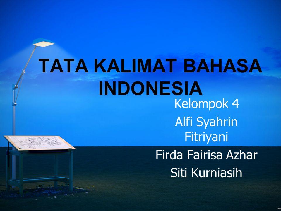 TATA KALIMAT BAHASA INDONESIA Kelompok 4 Alfi Syahrin Fitriyani Firda Fairisa Azhar Siti Kurniasih