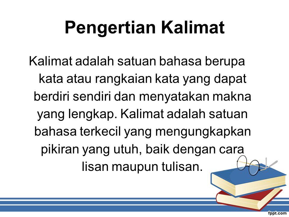 Pengertian Kalimat Kalimat adalah satuan bahasa berupa kata atau rangkaian kata yang dapat berdiri sendiri dan menyatakan makna yang lengkap.