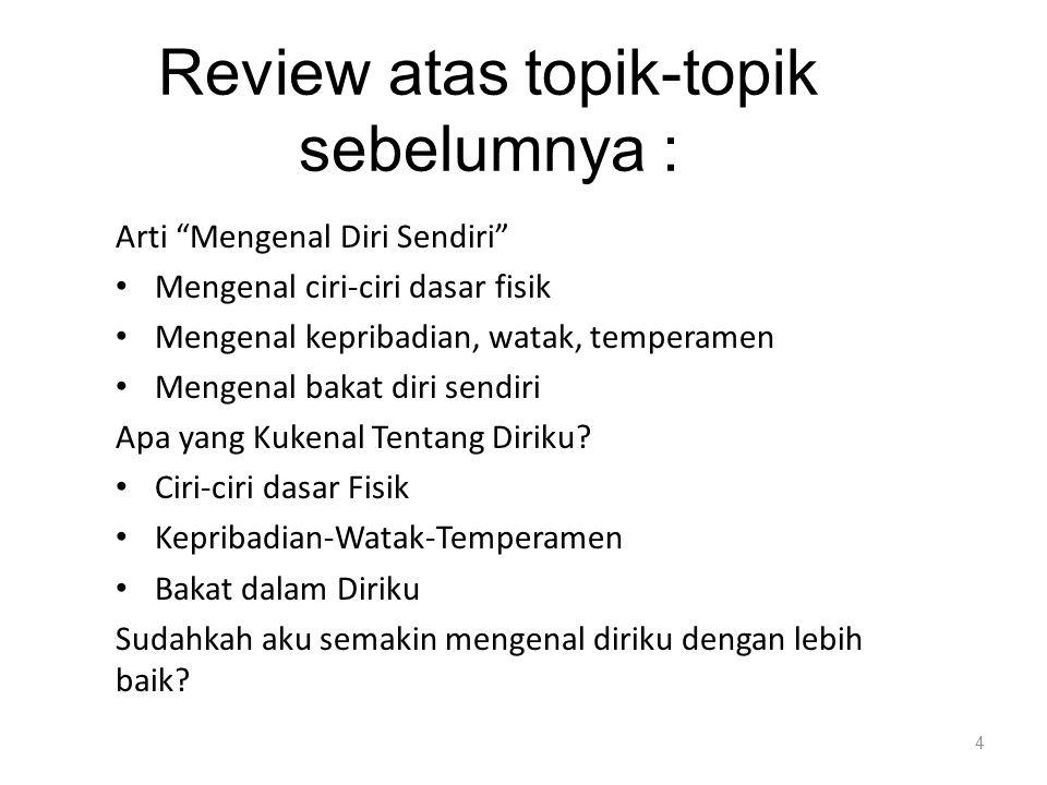 """Review atas topik-topik sebelumnya : Arti """"Mengenal Diri Sendiri"""" Mengenal ciri-ciri dasar fisik Mengenal kepribadian, watak, temperamen Mengenal baka"""
