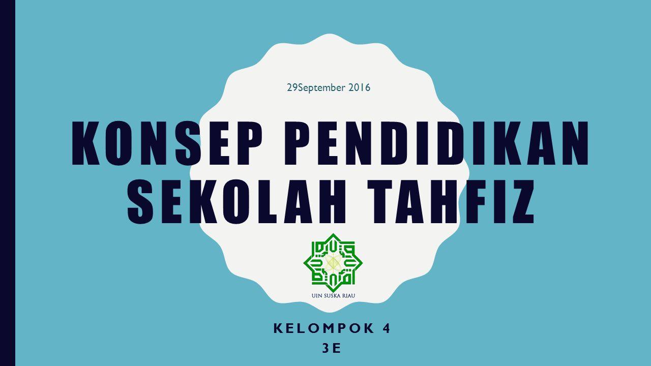 KONSEP PENDIDIKAN SEKOLAH TAHFIZ KELOMPOK 4 3E 29September 2016