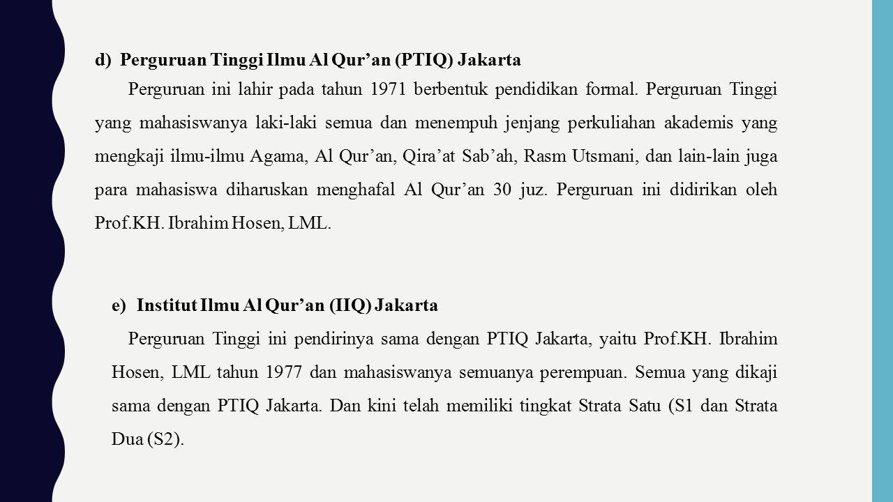 e)Institut Ilmu Al Qur'an (IIQ) Jakarta Perguruan Tinggi ini pendirinya sama dengan PTIQ Jakarta, yaitu Prof.KH.