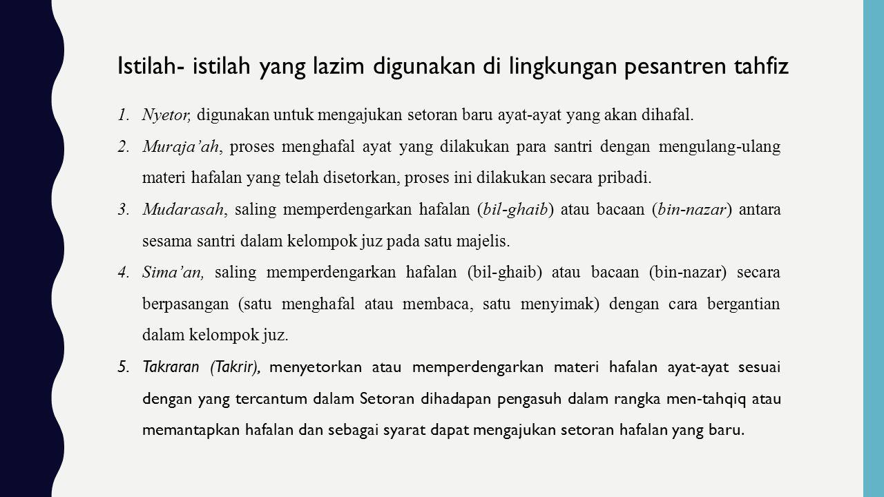 Istilah- istilah yang lazim digunakan di lingkungan pesantren tahfiz 1.Nyetor, digunakan untuk mengajukan setoran baru ayat-ayat yang akan dihafal.