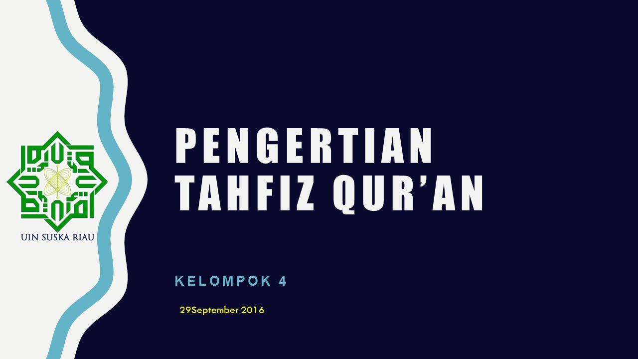 PENGERTIAN TAHFIZ QUR'AN KELOMPOK 4 29September 2016