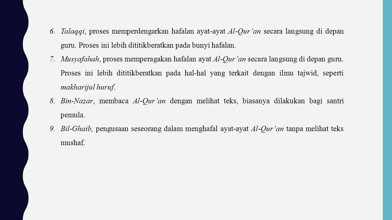 6.Talaqqi, proses memperdengarkan hafalan ayat-ayat Al-Qur'an secara langsung di depan guru.