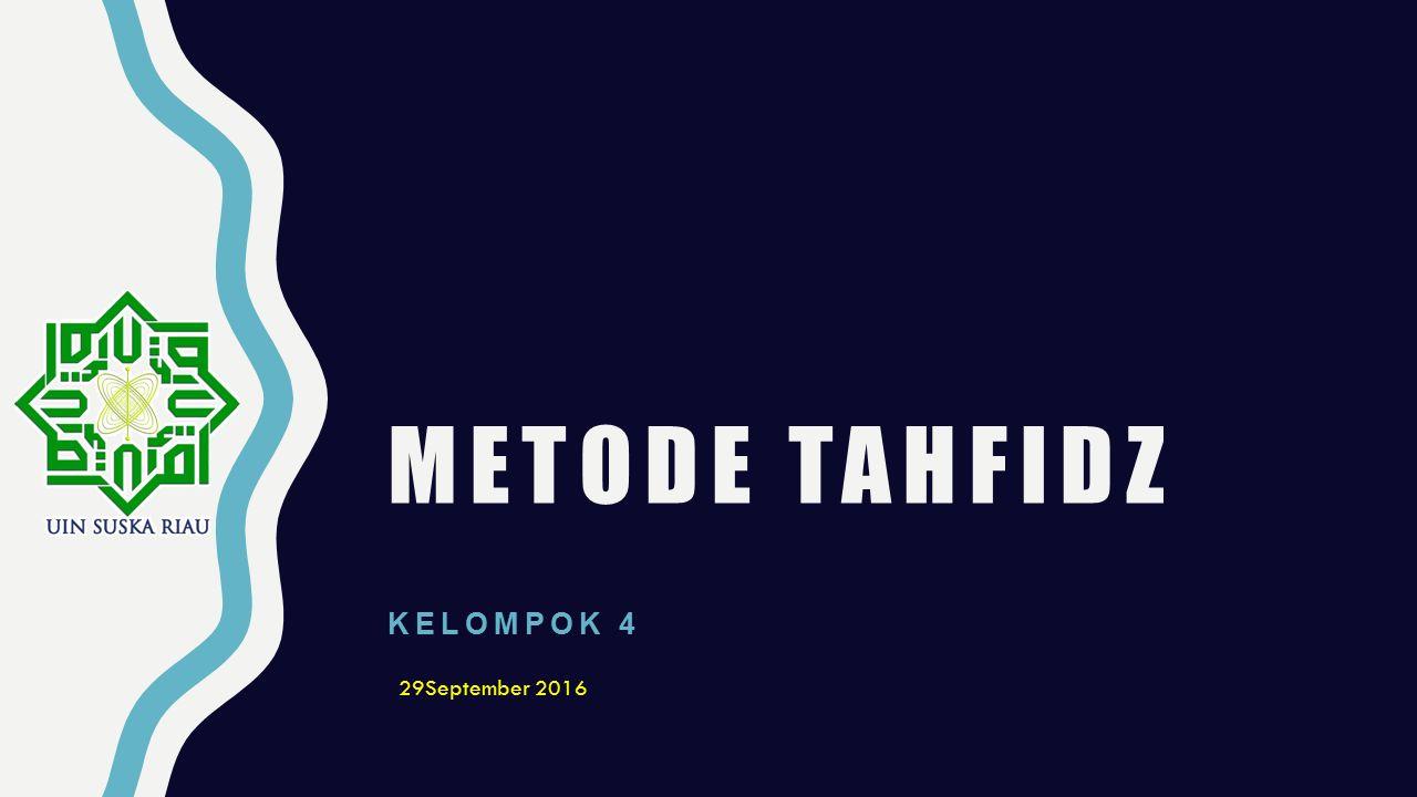 METODE TAHFIDZ KELOMPOK 4 29September 2016