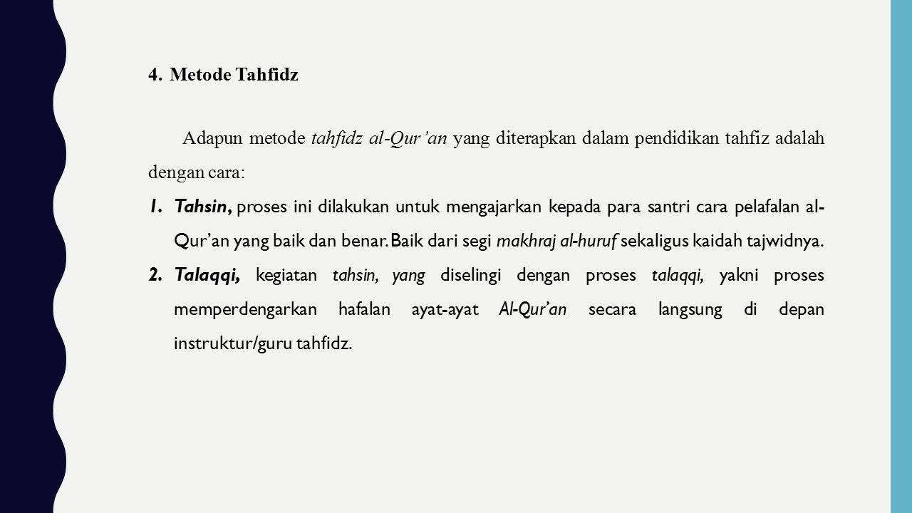 Adapun metode tahfidz al-Qur'an yang diterapkan dalam pendidikan tahfiz adalah dengan cara: 1.Tahsin, proses ini dilakukan untuk mengajarkan kepada para santri cara pelafalan al- Qur'an yang baik dan benar.