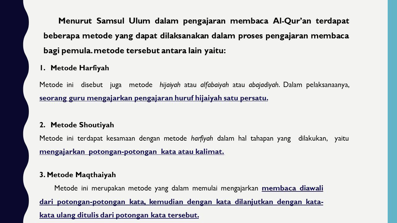 1.Metode Harfiyah Metode ini disebut juga metode hijaiyah atau alfabaiyah atau abajadiyah.