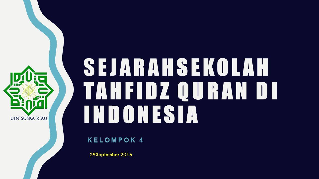 SEJARAHSEKOLAH TAHFIDZ QURAN DI INDONESIA KELOMPOK 4 29September 2016