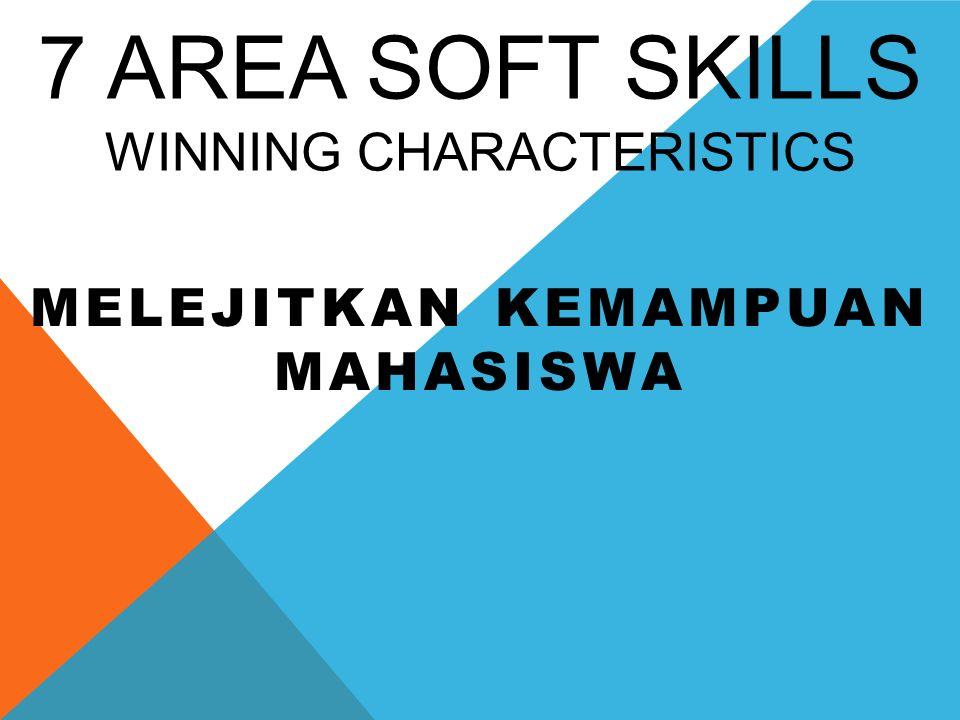 7 AREA SOFT SKILLS WINNING CHARACTERISTICS MELEJITKAN KEMAMPUAN MAHASISWA
