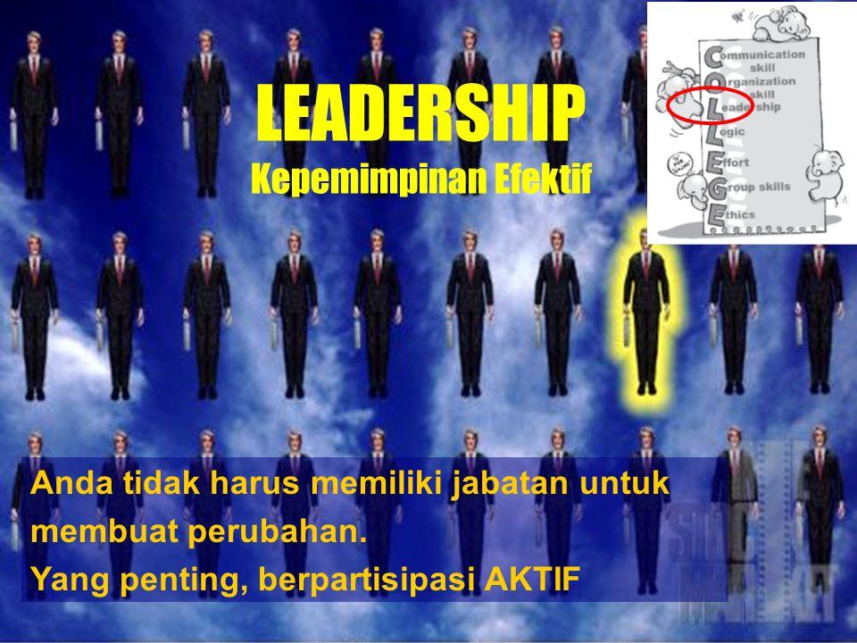 Anda tidak harus memiliki jabatan untuk membuat perubahan. Yang penting, berpartisipasi AKTIF LEADERSHIP Kepemimpinan Efektif