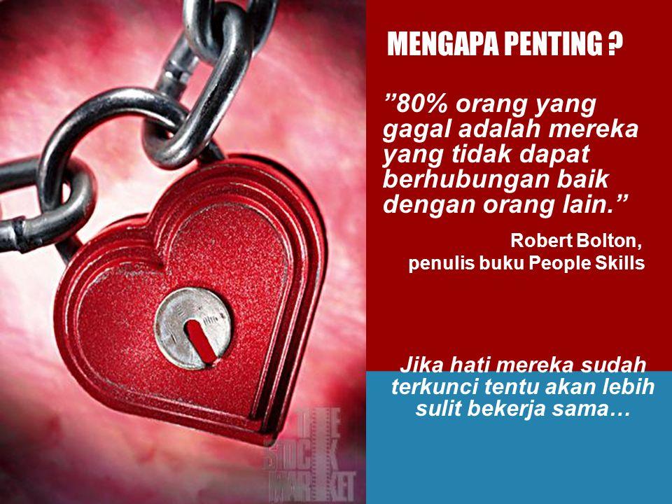 "Jika hati mereka sudah terkunci tentu akan lebih sulit bekerja sama… ""80% orang yang gagal adalah mereka yang tidak dapat berhubungan baik dengan oran"