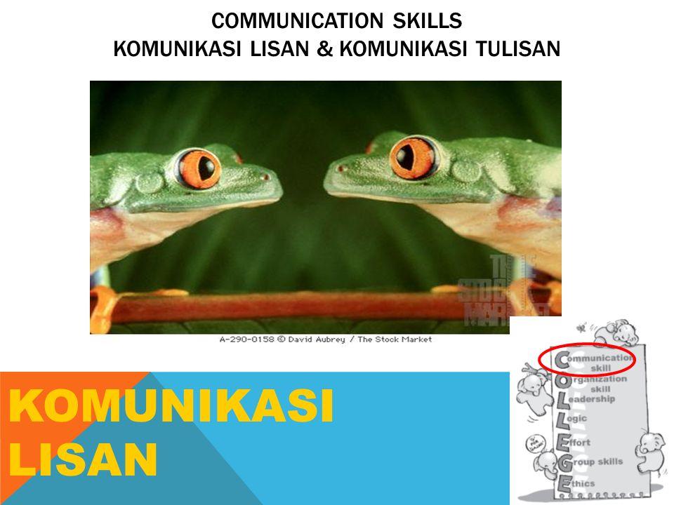 COMMUNICATION SKILLS KOMUNIKASI LISAN & KOMUNIKASI TULISAN KOMUNIKASI LISAN