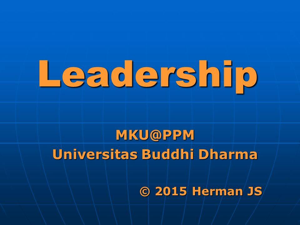 Leadership MKU@PPM Universitas Buddhi Dharma © 2015 Herman JS