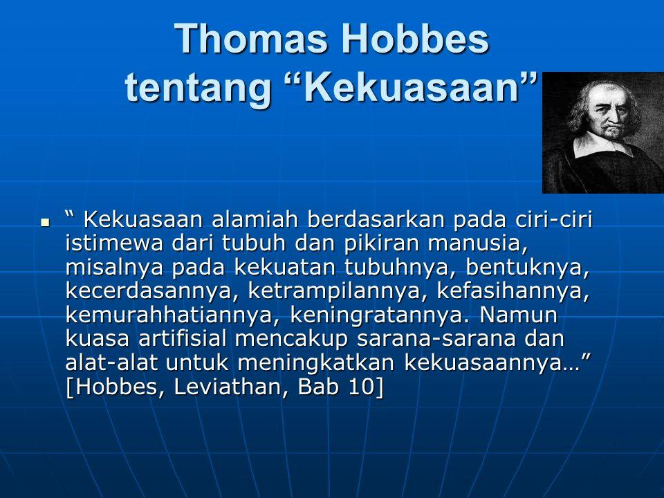 "Thomas Hobbes tentang ""Kekuasaan"" "" Kekuasaan alamiah berdasarkan pada ciri-ciri istimewa dari tubuh dan pikiran manusia, misalnya pada kekuatan tubuh"