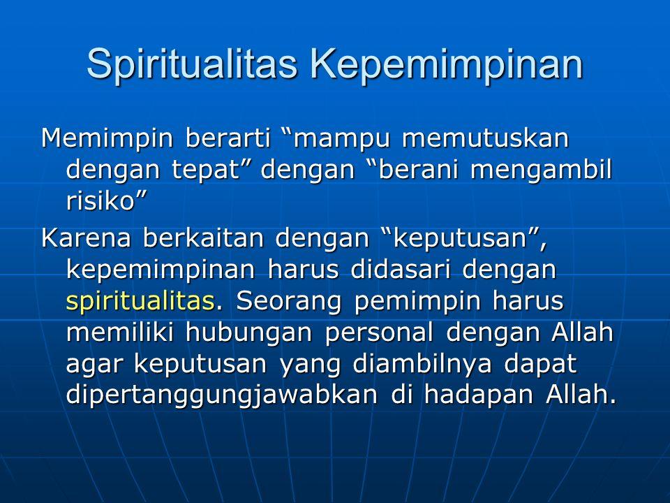 """Spiritualitas Kepemimpinan Memimpin berarti """"mampu memutuskan dengan tepat"""" dengan """"berani mengambil risiko"""" Karena berkaitan dengan """"keputusan"""", kepe"""
