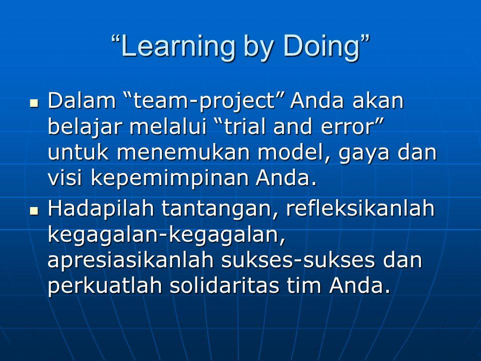"""""""Learning by Doing"""" Dalam """"team-project"""" Anda akan belajar melalui """"trial and error"""" untuk menemukan model, gaya dan visi kepemimpinan Anda. Dalam """"te"""