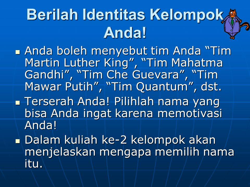 """Berilah Identitas Kelompok Anda! Anda boleh menyebut tim Anda """"Tim Martin Luther King"""", """"Tim Mahatma Gandhi"""", """"Tim Che Guevara"""", """"Tim Mawar Putih"""", """"T"""