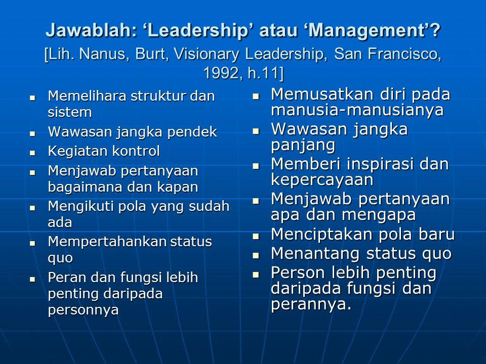 Jawablah: 'Leadership' atau 'Management'? [Lih. Nanus, Burt, Visionary Leadership, San Francisco, 1992, h.11] Memelihara struktur dan sistem Memelihar